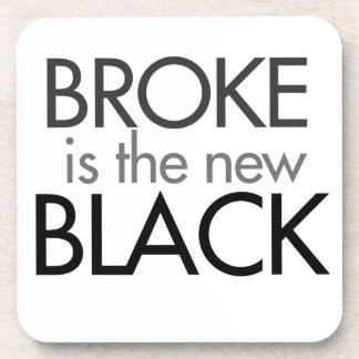 Broke is the new Black Coaster