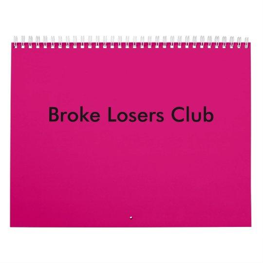 Broke Losers Club Calender Calendar