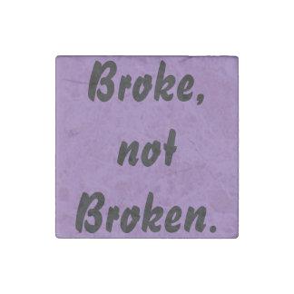 Broke, not Broken Stone Magnet