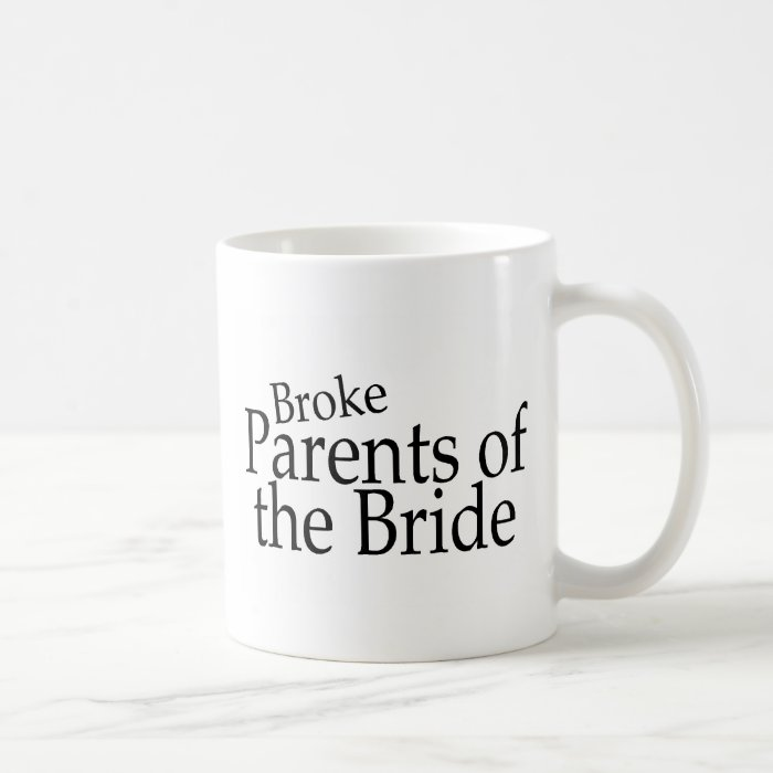 Broke Parents of the Bride Coffee Mug