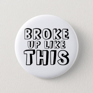 Broke Up Like This Button