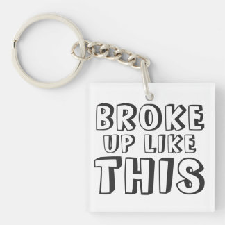 Broke Up Like This Keychain