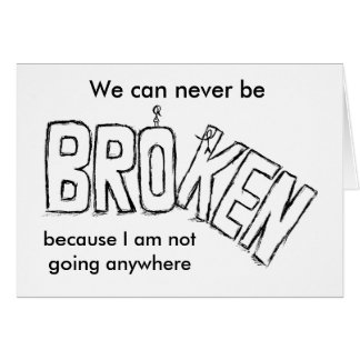 Broken and Moved On Card