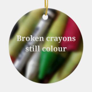 Broken Crayons quote Ceramic Ornament