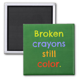 Broken crayons still color - Parenting Inspiration 2 Inch Square Magnet