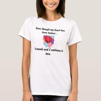 Broken hearts still love. T-Shirt