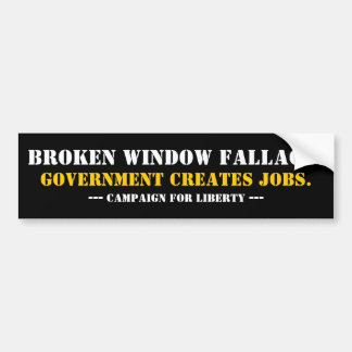 BROKEN WINDOW FALLACY... BUMPER STICKER