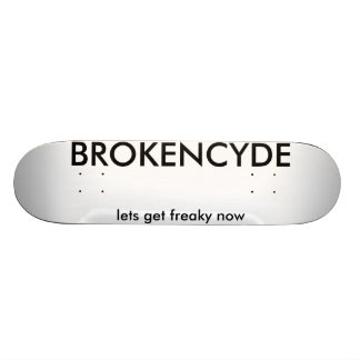 BROKENCYDE, lets get freaky now Skateboard