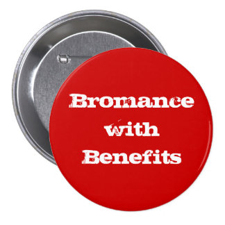 Bromance with Benefits Button