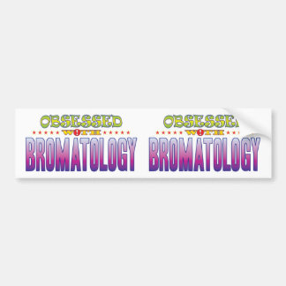 Bromatology 2 Obsessed Car Bumper Sticker
