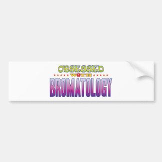 Bromatology 2 Obsessed Bumper Sticker
