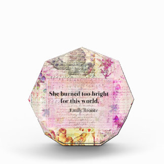 BRONTE QUOTE She burned too bright for this world Acrylic Award