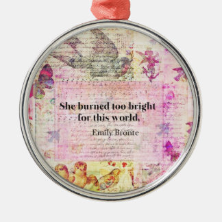 BRONTE QUOTE She burned too bright for this world Metal Ornament