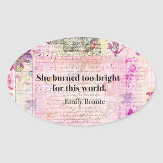 BRONTE QUOTE She burned too bright for this world Oval Sticker