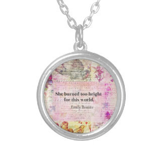 BRONTE QUOTE She burned too bright for this world Silver Plated Necklace
