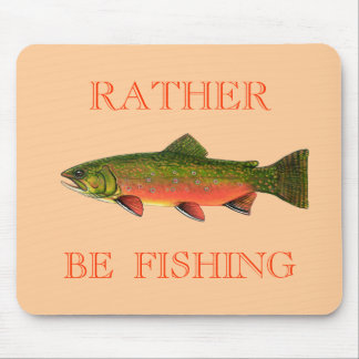 BROOK TROUT , RATHER  BE  FISHING MOUSE PAD