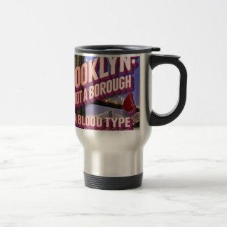 Brooklyn it's not a borough. it's a blood type. travel mug