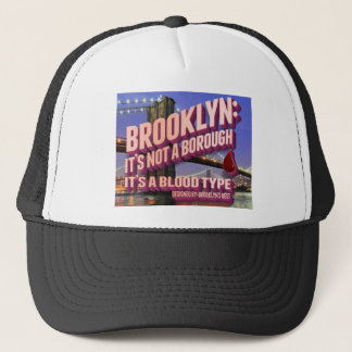 Brooklyn it's not a borough. it's a blood type. trucker hat