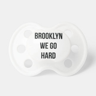 Brooklyn We Go Hard Pacifier