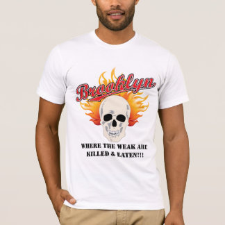 Brooklyn: Where the weak are killed and eaten!!! T-Shirt