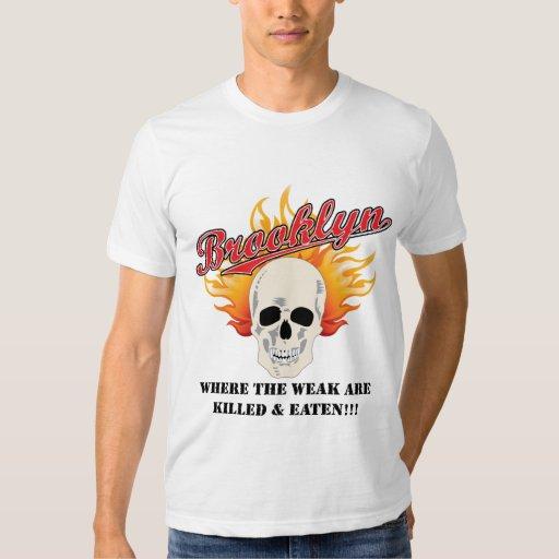 Brooklyn: Where the weak are killed and eaten!!! Tee Shirt