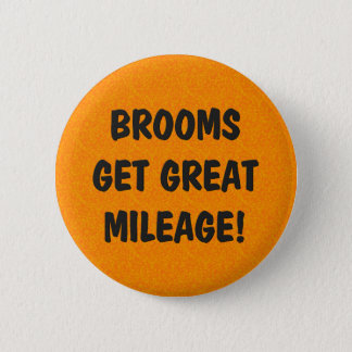 Brooms Get Great Mileage Pinback Button