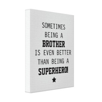 Brother Better than Superhero Canvas Stretched Canvas Prints