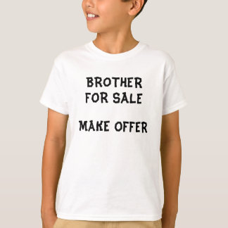 Brother for Sale Make Offer T-Shirt