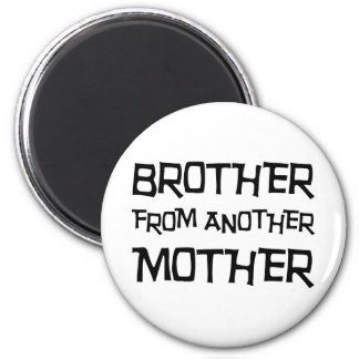 Brother From Another Mother 2 Inch Round Magnet