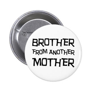 Brother From Another Mother Button