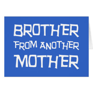 Brother From Another Mother Cards