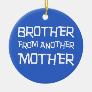 Brother From Another Mother Ceramic Ornament