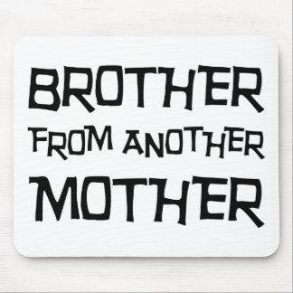 Brother From Another Mother Mouse Pad