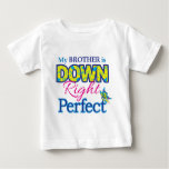 Brother is Down Right Perfect Baby T-Shirt