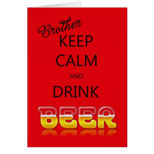 Brother, Keep Calm And Drink Beer Birthday Card