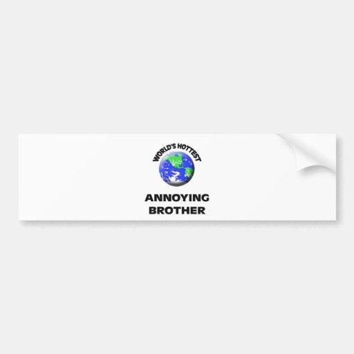 Brother molesto más caliente del mundo pegatina de parachoque