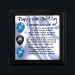 "Brother poem 60th Birthday Jewelry Box<br><div class=""desc"">A great gift for a brother on his 60th birthday</div>"