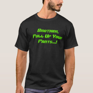 Brother, Pull Up Your Pants- Black T-Shirt