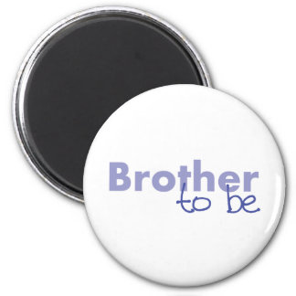 Brother to be magnet