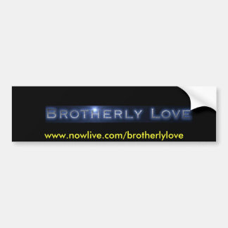 Brotherly Love....New, www.nowlive.com/brotherl... Car Bumper Sticker
