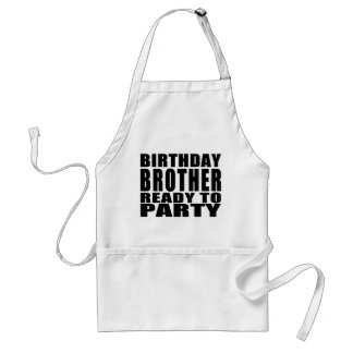 Brothers : Birthday Brother Ready to Party Aprons