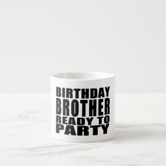 Brothers : Birthday Brother Ready to Party Espresso Cup