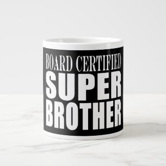 Brothers Birthdays : Board Certified Super Brother Large Coffee Mug