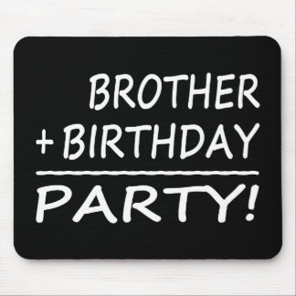 Brothers Birthdays : Brother + Birthday = Party Mouse Pad