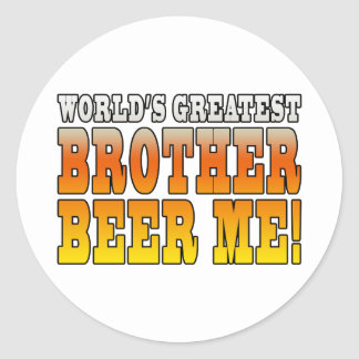 Brothers Birthdays Worlds Greatest Brother Beer Me Round Stickers