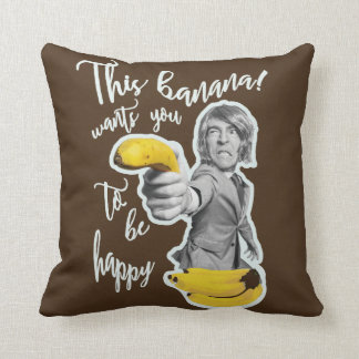 Brown cushion this banana wants that you are fel