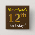 [ Thumbnail: Brown, Faux Gold 12th Birthday, With Custom Name Button ]