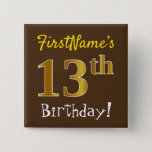 [ Thumbnail: Brown, Faux Gold 13th Birthday, With Custom Name Button ]