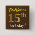 [ Thumbnail: Brown, Faux Gold 15th Birthday, With Custom Name Button ]
