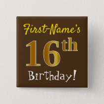 Brown, Faux Gold 16th Birthday, With Custom Name Pinback Button